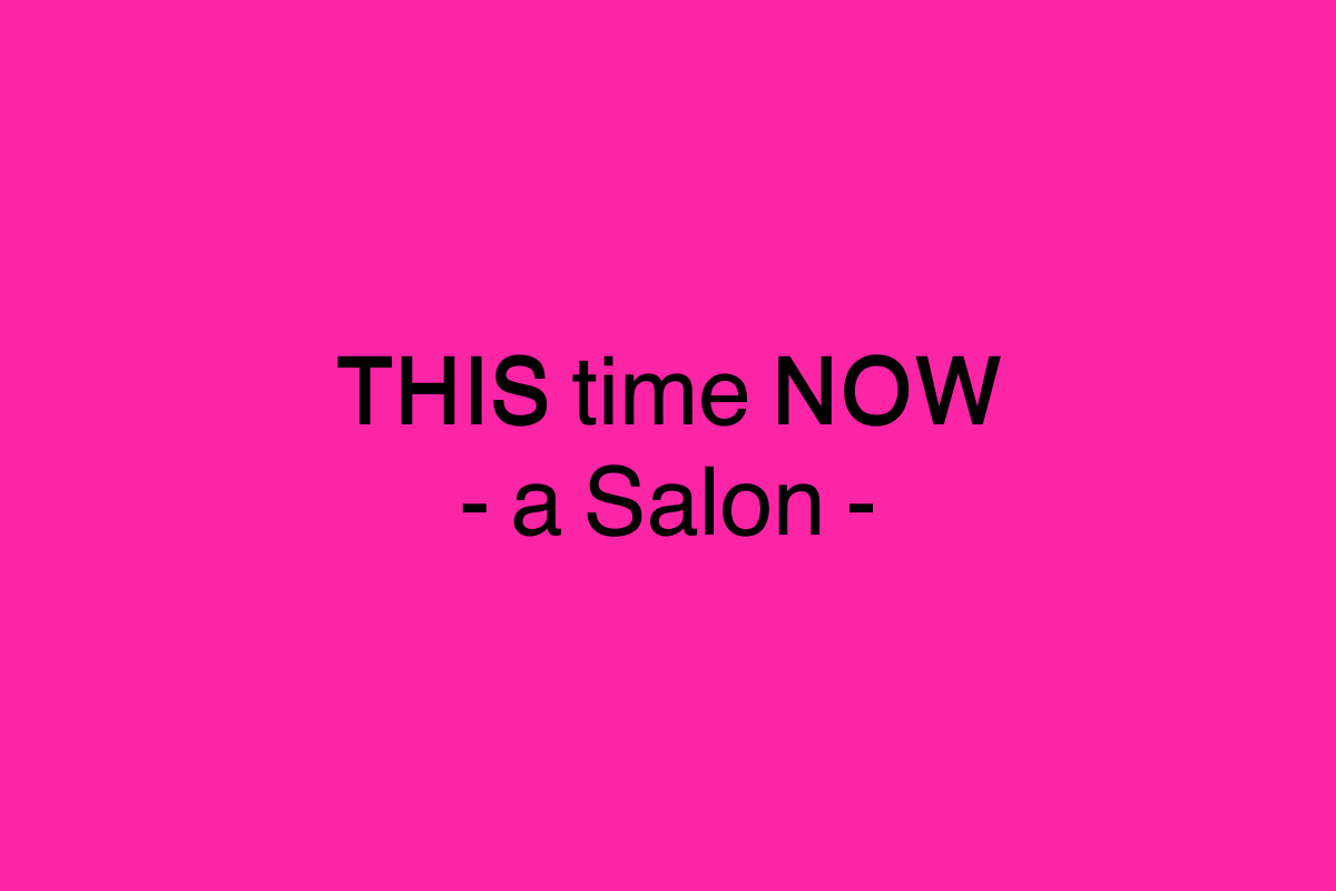 THIS time NOW - a Salon -