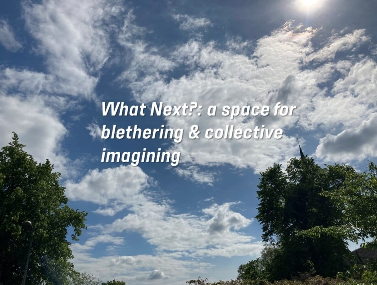 What Next?: a space for blethering & collective imagining